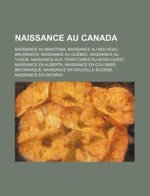 Naissance Au Canada: Dell Henderson, Deadmau5, Justin Bieber, Pierre LaCroix, Jay Silverheels, Malle Ricker, Adam Beach, Joe Miller
