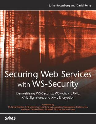 Securing Web Services with WS-Security: Demystifying WS-Security, WS-Policy, SAML, XML Signature, and XML Encryption
