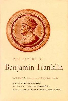 The Papers of Benjamin Franklin, Vol. 3: Volume 3, January 1, 1745 through June 30, 1750