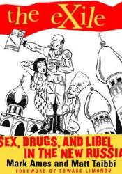 The Exile: Sex, Drugs, and Libel in the New Russia Book by Mark Ames