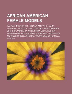African American Female Models: Aaliyah, Tyra Banks, Karrine Steffans, Janet Langhart, Donyale Luna, Toccara Jones, Beverly Johnson