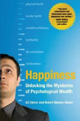 Happiness: Unlocking the Mysteries of Psychological Wealth PDF Book by Ed Diener, Robert Biswas-Diener PDF ePub