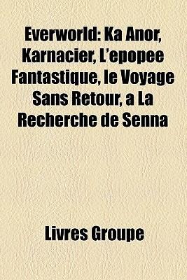 Everworld: Ka Anor, Karnacier, L'épopée Fantastique, le Voyage Sans Retour, à La Recherche de Senna