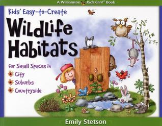 Kids' Easy-To-Create Wildlife Habitats for Small Spaces in the City, Suburbs & Countryside
