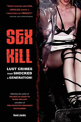 Sex Kill: Lust Crimes That Shocked a Generation!