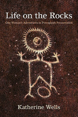 Life on the Rocks: One Woman's Adventures in Petroglyph Preservation