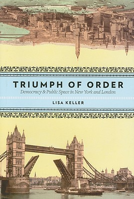 The Triumph of Order: Democracy and Public Space in New York and London