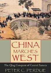 China Marches West: The Qing Conquest of Central Eurasia Book by Peter C. Perdue