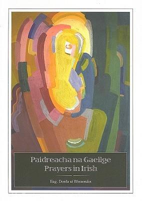 Paidreacha Na Gaeilge =: Prayers In Irish