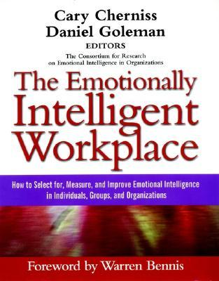 The Emotionally Intelligent Workplace: How to Select For, Measure, and Improve Emotional Intelligence in Individuals, Groups, and
