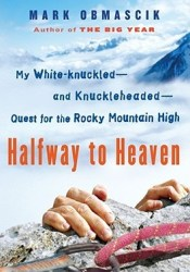 Halfway to Heaven: My White-knuckled--and Knuckleheaded--Quest for the Rocky Mountain High Book by Mark Obmascik