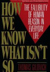 How We Know What Isn't So: The Fallibility of Human Reason in Everyday Life Book by Thomas Gilovich