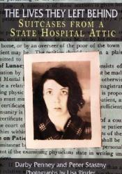 The Lives They Left Behind: Suitcases from a State Hospital Attic Book by Darby Penney