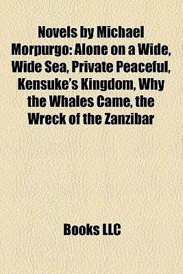 Novels by Michael Morpurgo: Alone on a Wide, Wide Sea, Private Peaceful, Kensuke's Kingdom, Why the Whales Came, the Wreck of the Zanzibar