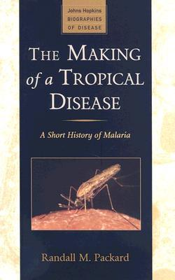 The Making of a Tropical Disease: A Short History of Malaria