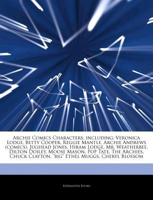 Articles on Archie Comics Characters, Including: Veronica Lodge, Betty Cooper, Reggie Mantle, Archie Andrews (Comics), Jughead Jones, Hiram Lodge, Mr. Weatherbee, Dilton Doiley, Moose Mason, Pop Tate, the Archies, Chuck Clayton