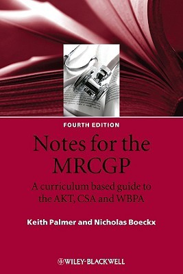 Notes For The Mrcgp: A Curriculum Based Guide To The Akt, Csa And Wbpa