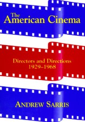 The American Cinema: Directors and Directions, 1929-1968 Book by Andrew Sarris