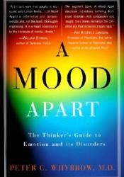 A Mood Apart: The Thinker's Guide to Emotion and Its Disorders Book by Peter C. Whybrow