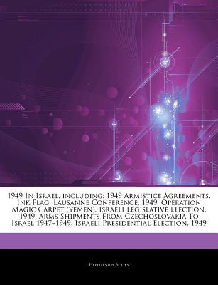 Articles on 1949 in Israel, Including: 1949 Armistice Agreements, Ink Flag, Lausanne Conference, 1949, Operation Magic Carpet (Yemen), Israeli Legislative Election, 1949, Arms Shipments from Czechoslovakia to Israel 1947a 1949