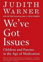 We've Got Issues: Children and Parents in the Age of Medication Book by Judith Warner