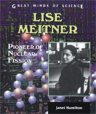 Lise Meitner: Pioneer Of Nuclear Fission