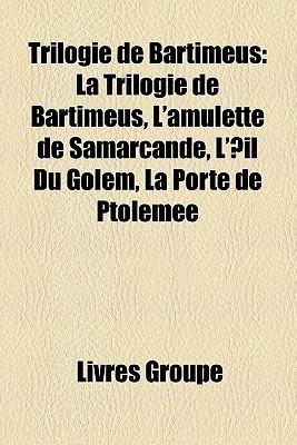 Trilogie de Bartimus: La Trilogie de Bartimus, L'Amulette de Samarcande, L'Il Du Golem, La Porte de Ptolme