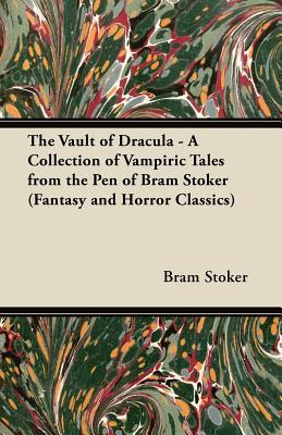 The Vault of Dracula - A Collection of Vampiric Tales from the Pen of Bram Stoker
