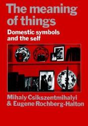 The Meaning of Things: Domestic Symbols and the Self Book by Mihaly Csikszentmihalyi
