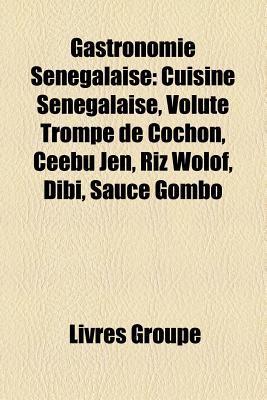 Gastronomie Senegalaise: Cuisine Senegalaise, Volute Trompe de Cochon, Ceebu Jen, Riz Wolof, Dibi, Sauce Gombo