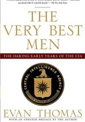 The Very Best Men: The Daring Early Years of the CIA Book by Evan Thomas