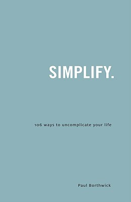 Simplify: 106 Ways to Uncomplicate Your Life
