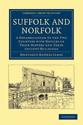 Suffolk and Norfolk: A Perambulation of the Two Counties with Notices of Their History and Their Ancient Buildings