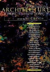 Rethinking Architecture: Reader in Cultural Theory Book by Neil Leach