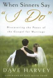 When Sinners Say ″i Do″: Discovering the Power of the Gospel for Marriage Book