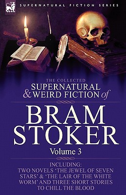 The Collected Supernatural & Weird Fiction of Bram Stoker Volume 3
