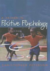 A Primer in Positive Psychology Book by Christopher Peterson