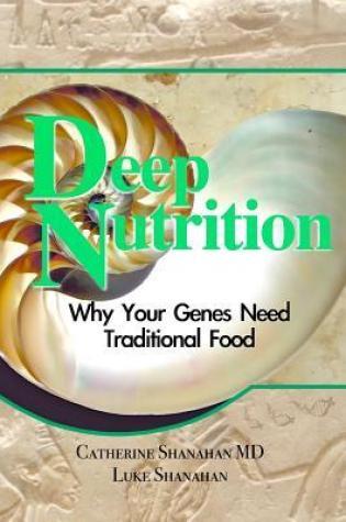 Deep Nutrition: Why Your Genes Need Traditional Food PDF Book by Catherine Shanahan, Luke Shanahan PDF ePub