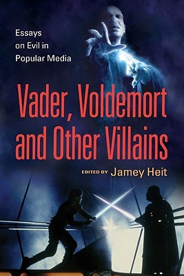 Vader, Voldemort and Other Villains: Essays on Evil in Popular Media