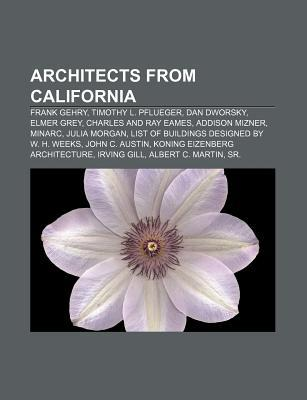 Architects from California: Frank Gehry, Timothy L. Pflueger, Dan Dworsky, Elmer Grey, Charles and Ray Eames, Addison Mizner, Minarc