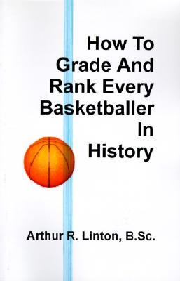 How to Grade and Rank Every Basketballer in History