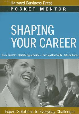 Shaping Your Career (Pocket Mentor)