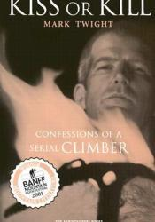 Kiss or Kill: Confessions of a Serial Climber Book by Mark Twight