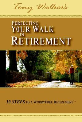 Perfecting Your Walk in Retirement: 10 Steps to a Worryfree Retirement