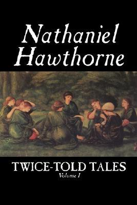 Twice-Told Tales, Volume I by Nathaniel Hawthorne, Fiction, Classics
