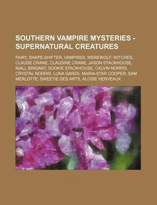 Southern Vampire Mysteries - Supernatural Creatures: Fairy, Shape-Shifter, Vampires, Werewolf, Witches, Claude Crane, Claudine Crane, Jason Stackhouse, Niall Brigant, Sookie Stackhouse, Calvin Norris, Crystal Norris, Luna Garza, Maria-Star Cooper, Sam Mer