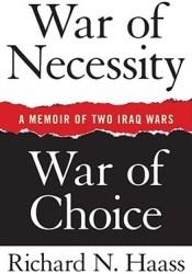 War of Necessity, War of Choice: A Memoir of Two Iraq Wars Book by Richard N. Haass