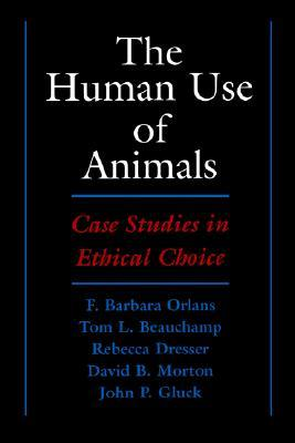 The Human Use of Animals: Case Studies in Ethical Choice