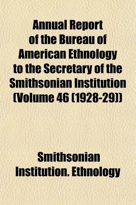 Annual Report of the Bureau of American Ethnology to the Secretary of the Smithsonian Institution (Volume 46 (1928-29))