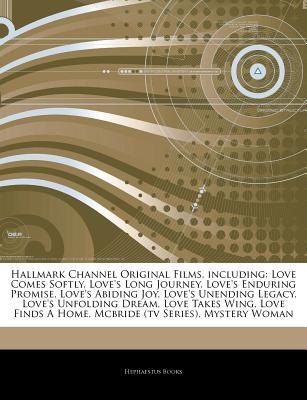 Articles on Hallmark Channel Original Films, Including: Love Comes Softly, Love's Long Journey, Love's Enduring Promise, Love's Abiding Joy, Love's Unending Legacy, Love's Unfolding Dream, Love Takes Wing, Love Finds a Home